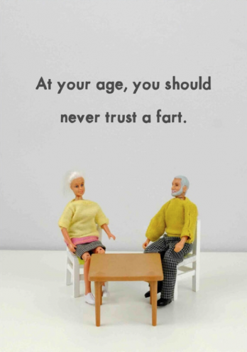 At your age never trust a fart card