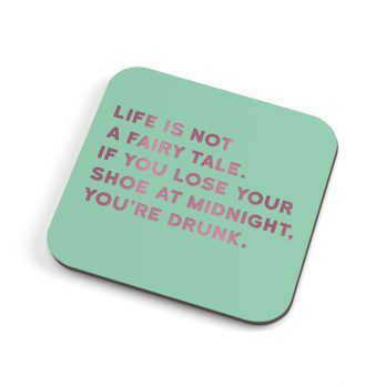Life is not a fairy tale coaster