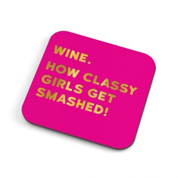 How classy girls get smashed coaster