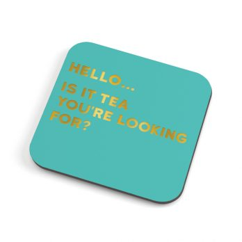Is it tea you're looking for funny pun coaster