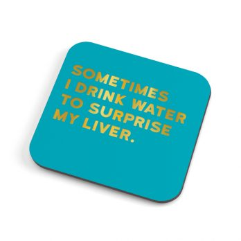 Drink water to surprise my liver coaster