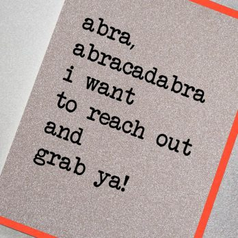 Abracadabra I Want To Reach Out And Grab Ya! Card